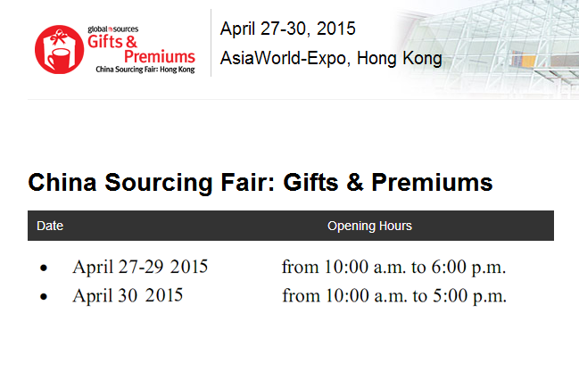 Gifts & Premiums China Sourcing Fair 27th~30th Apr 2015 Booth: 2H02